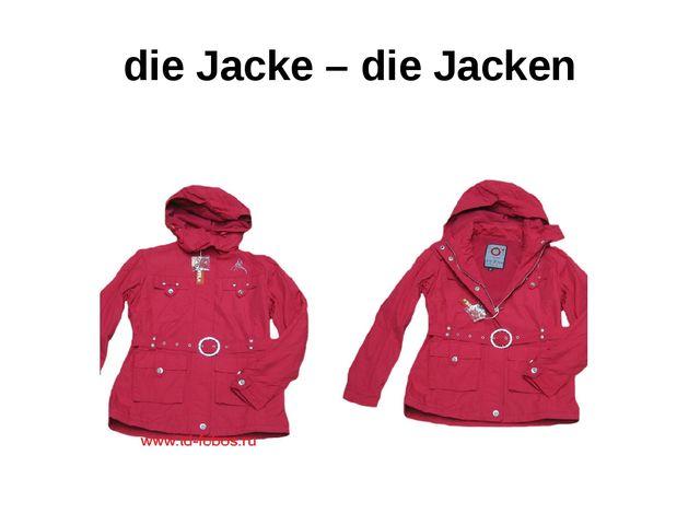 die Jacke – die Jacken