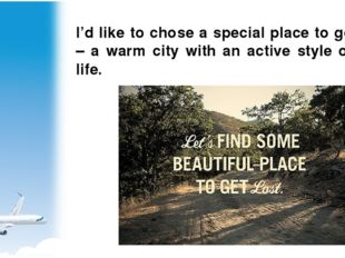 I'd like to chose a special place to go – a warm city with an active style of
