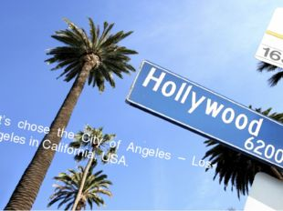 Let's chose the City of Angeles – Los-Angeles in California, USA.