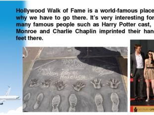 Hollywood Walk of Fame is a world-famous place, that's why we have to go ther