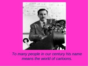 To many people in our century his name means the world of cartoons.