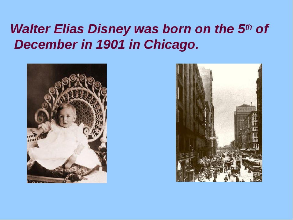 Walter Elias Disney was born on the 5th of December in 1901 in Chicago.