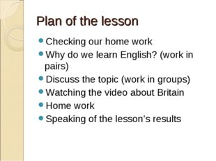 Plan of the lesson Checking our home work Why do we learn English? (work in p