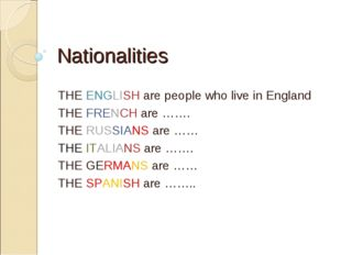Nationalities THE ENGLISH are people who live in England THE FRENCH are ……. T