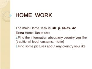 HOME WORK The main Home Task is: sb p. 44 ex. 42 Extra Home Tasks are: Find t