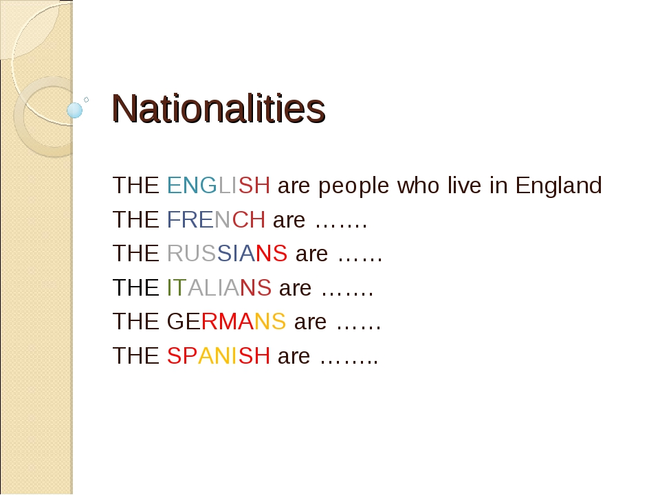 Nationalities THE ENGLISH are people who live in England THE FRENCH are ……. T...