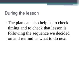 During the lesson The plan can also help us to check timing and to check that
