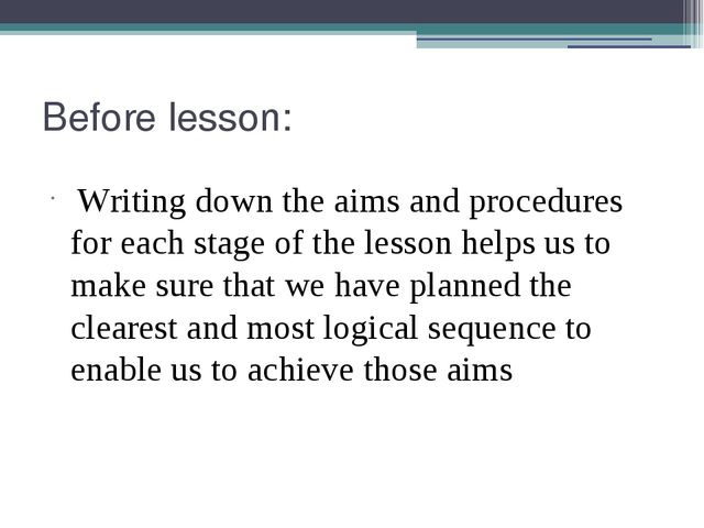 Before lesson: Writing down the aims and procedures for each stage of the les...