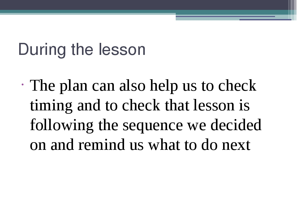 During the lesson The plan can also help us to check timing and to check that...