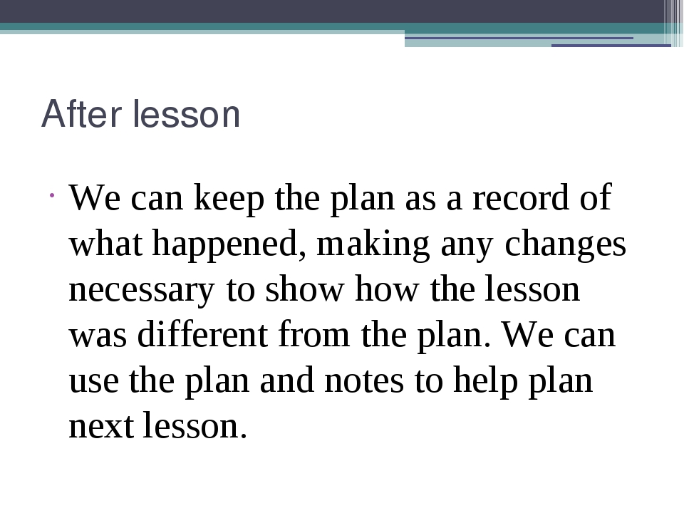 After lesson We can keep the plan as a record of what happened, making any ch...