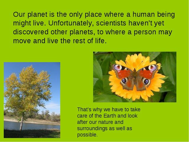 Our planet is the only place where a human being might live. Unfortunately, s...