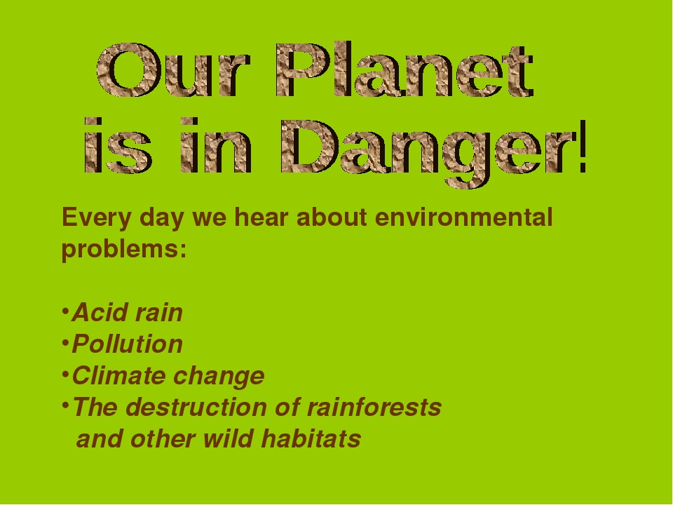 Every day we hear about environmental problems: Acid rain Pollution Climate c...