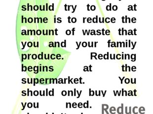 The first thing you should try to do at home is to reduce the amount of waste