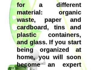 Buy four bins for the house. Use each one for a different material: organic