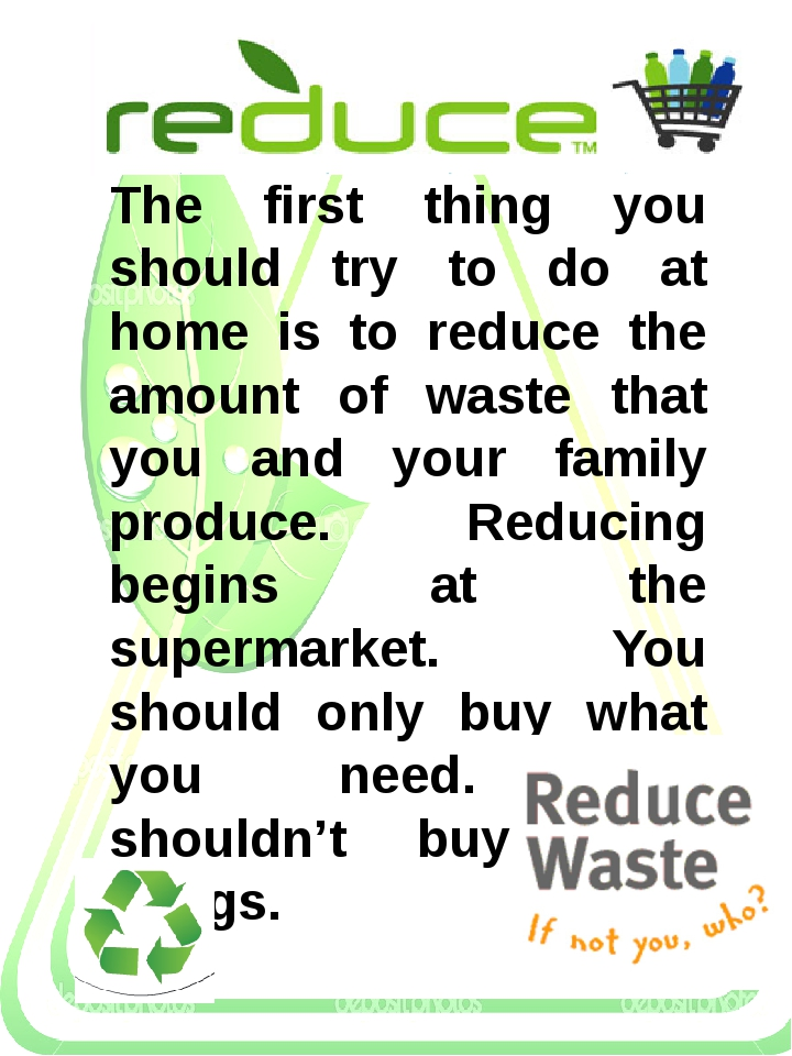 The first thing you should try to do at home is to reduce the amount of waste...