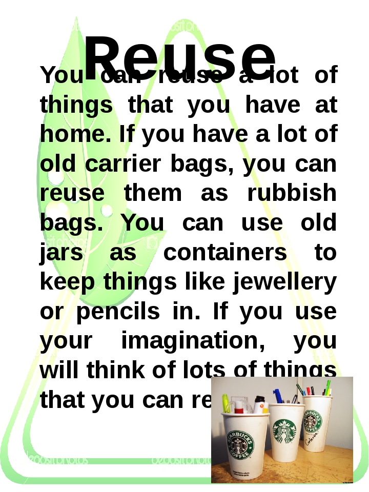 You can reuse a lot of things that you have at home. If you have a lot of ol...