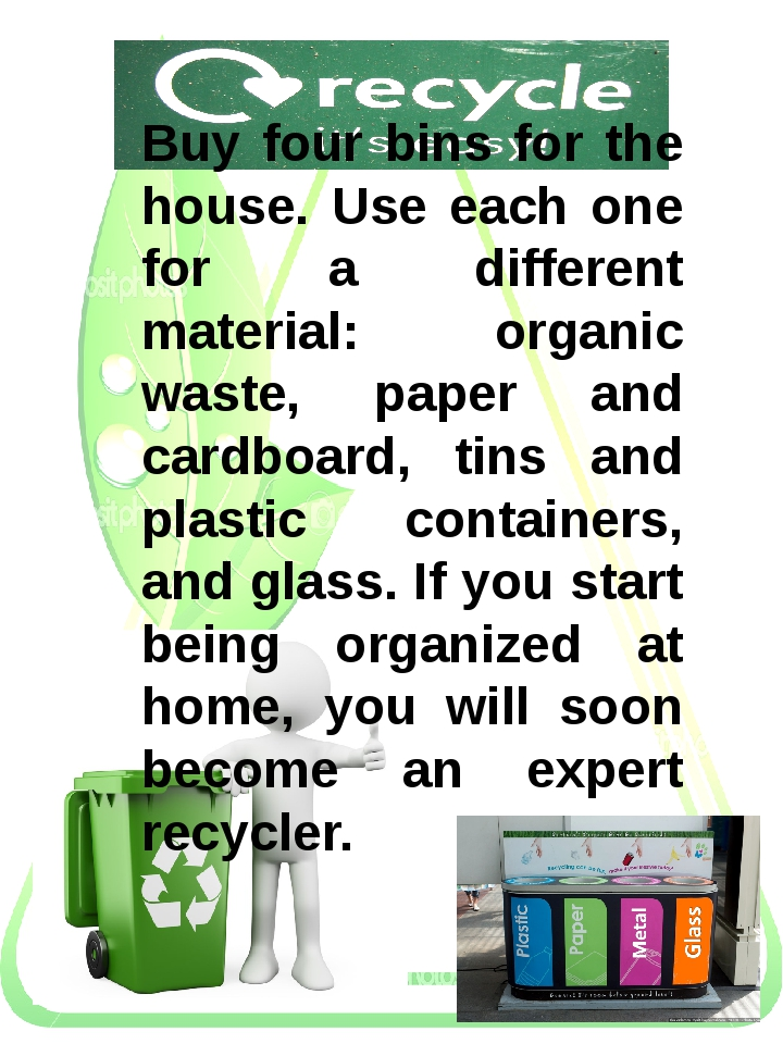 Buy four bins for the house. Use each one for a different material: organic...