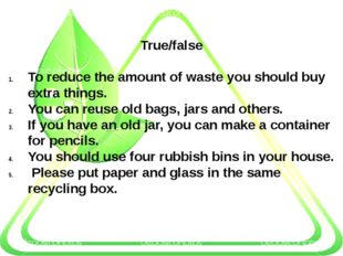 True/false To reduce the amount of waste you should buy extra things. You ca