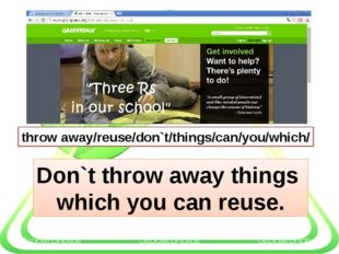 throw away/reuse/don`t/things/can/you/which/ Don`t throw away things which y