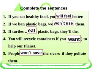 Complete the sentences If you eat healthy food, you … (feel) better. If we b