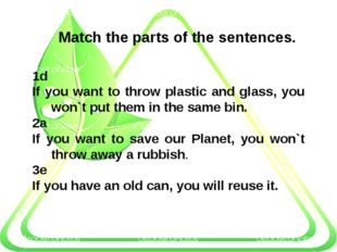 Match the parts of the sentences. 1d If you want to throw plastic and glass,
