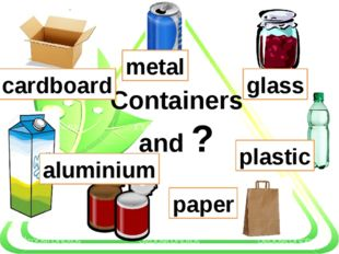 Containers and ? plastic glass paper cardboard metal aluminium