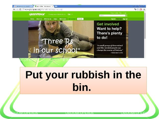 Put your rubbish in the bin.