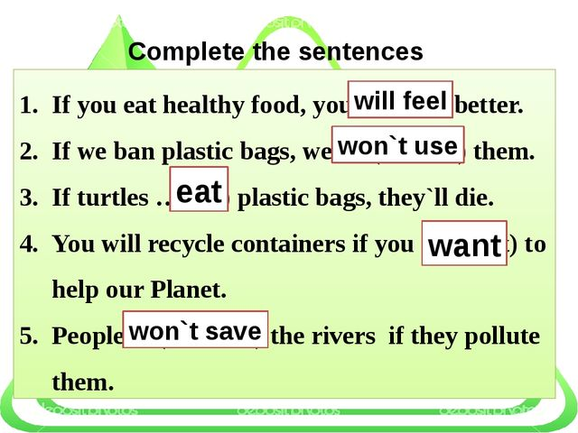 Complete the sentences If you eat healthy food, you … (feel) better. If we b...
