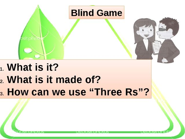"Blind Game What is it? What is it made of? How can we use ""Three Rs""?"