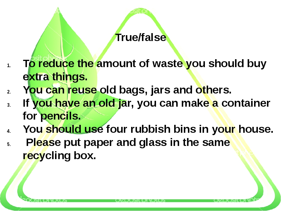 True/false To reduce the amount of waste you should buy extra things. You ca...