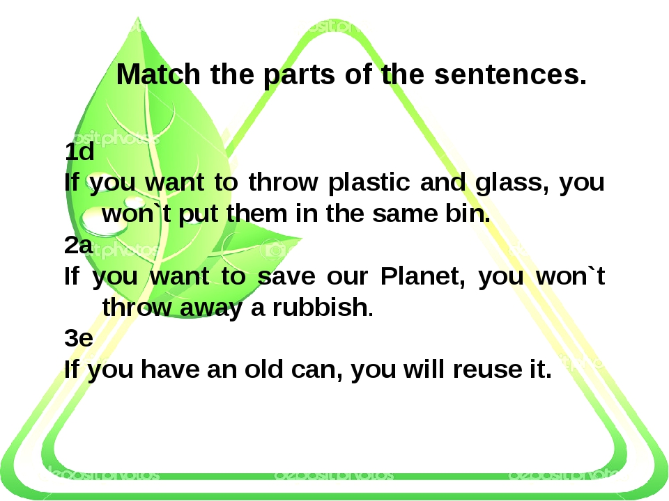 Match the parts of the sentences. 1d If you want to throw plastic and glass,...