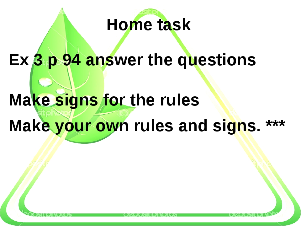 Home task Ex 3 p 94 answer the questions Make signs for the rules Make your...