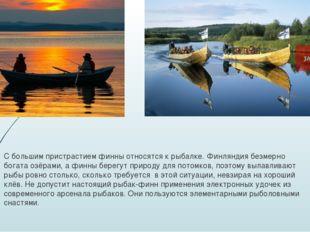 С большим пристрастием финны относятся к рыбалке. Финляндия безмерно богата о