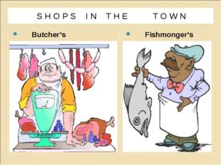 S H O P S I N T H E T O W N Butcher's Fishmonger's