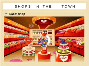 Sweet shop S H O P S I N T H E T O W N