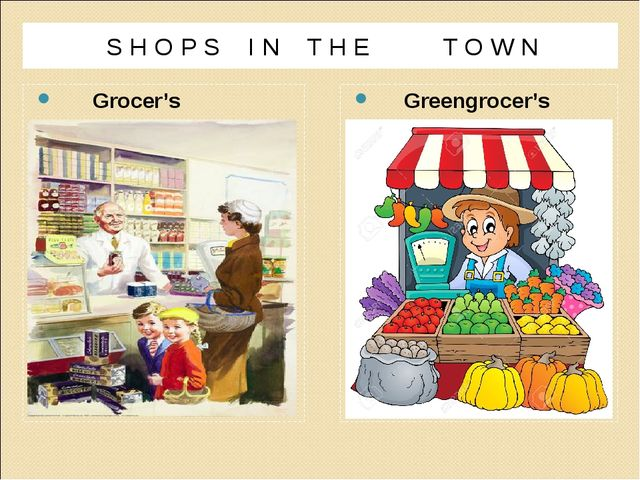 Grocer's Greengrocer's S H O P S I N T H E T O W N