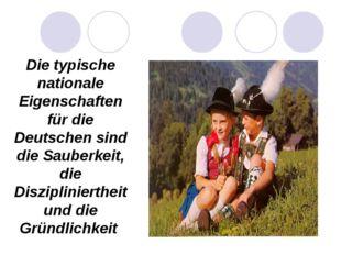 Die typische nationale Eigenschaften für die Deutschen sind die Sauberkeit, d