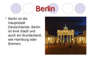 Berlin Berlin ist die Hauptstadt Deutschlands. Berlin ist eine Stadt und auch