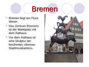 Bremen Bremen liegt am Fluss Weser. Das Zentrum Bremens ist der Marktplatz mi