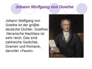 Johann Wolfgang von Goethe Johann Wolfgang von Goethe ist der gröβte deutsch