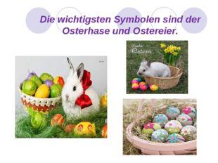 Die wichtigsten Symbolen sind der Osterhase und Ostereier.