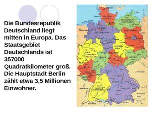 Die Bundesrepublik Deutschland liegt mitten in Europa. Das Staatsgebiet Deut