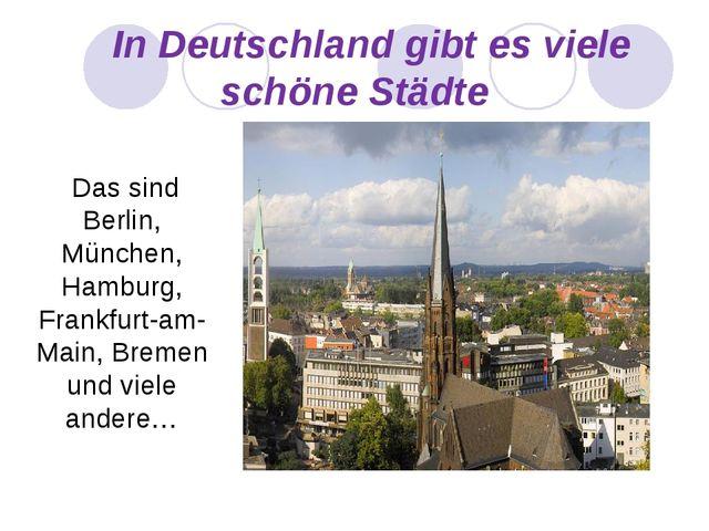 In Deutschland gibt es viele schöne Städte Das sind Berlin, München, Hamburg...