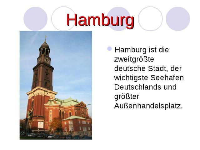 Hamburg Hamburg ist die zweitgrößte deutsche Stadt, der wichtigste Seehafen D...