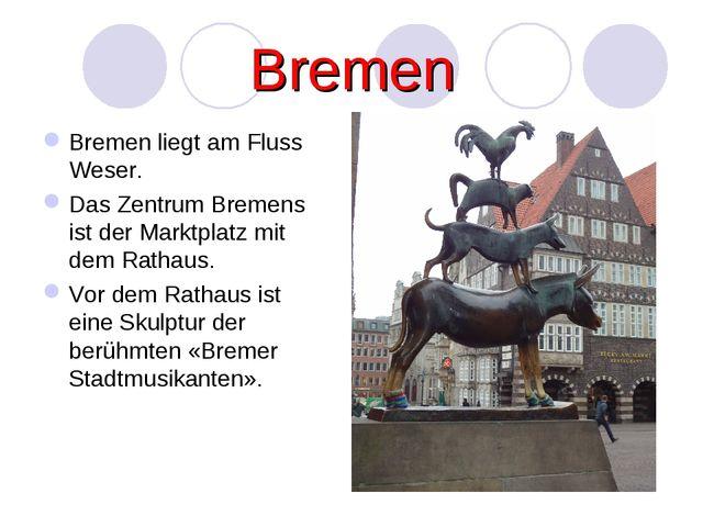 Bremen Bremen liegt am Fluss Weser. Das Zentrum Bremens ist der Marktplatz mi...