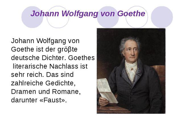 Johann Wolfgang von Goethe Johann Wolfgang von Goethe ist der gröβte deutsch...