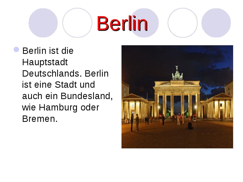 Berlin Berlin ist die Hauptstadt Deutschlands. Berlin ist eine Stadt und auch...