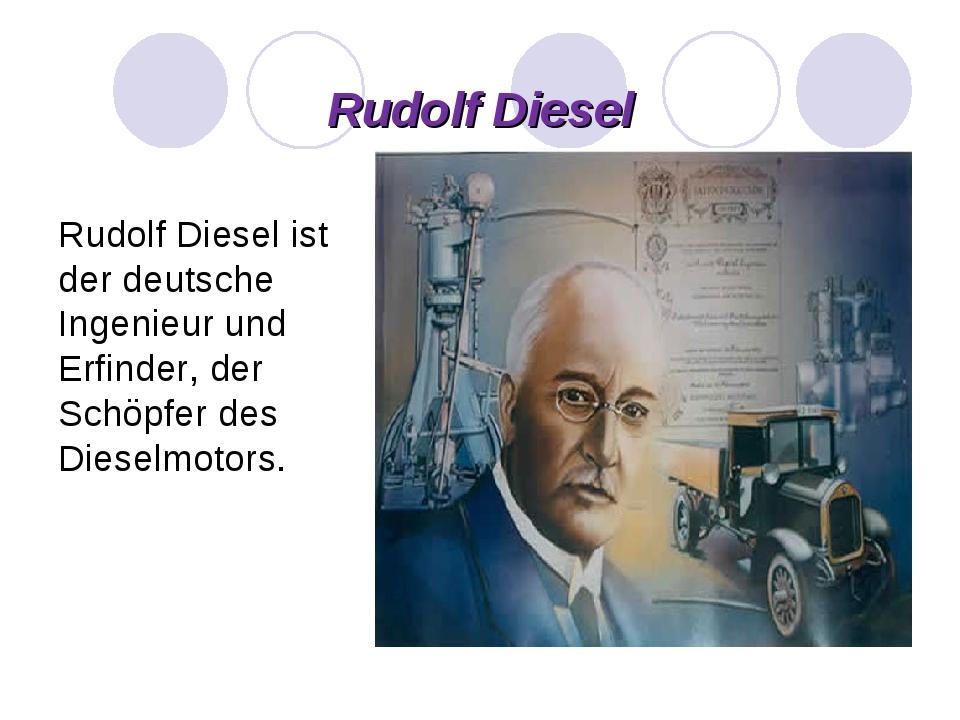 Rudolf Diesel Rudolf Diesel ist der deutsche Ingenieur und Erfinder, der Schö...