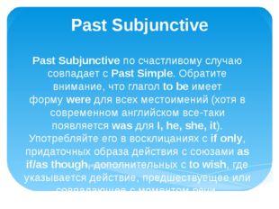 Past Subjunctive Past Subjunctiveпо счастливому случаю совпадает сPast Simp