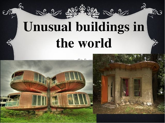 Unusual buildings in the world